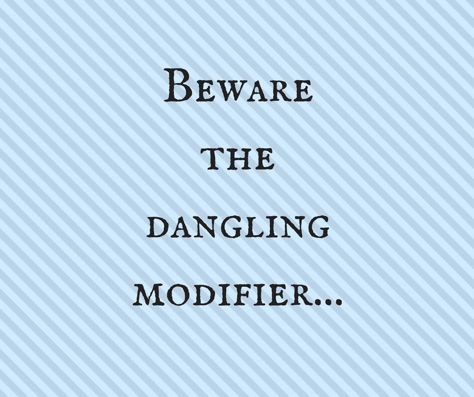 Beware the dangling modifier
